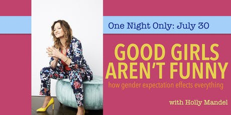 Good Girls Aren't Funny: How Gender Expectation Effects Everything tickets