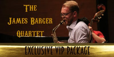Exclusive VIP Package for the James Barger Quartet