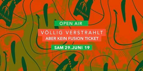 VÖLLIG VERSTRAHLT ABER KEIN FUSION TICKET • OPEN AIR - 29.06 Tickets