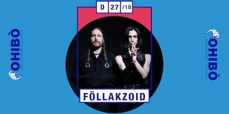 Föllakzoid @ Ohibò (Milano) biglietti