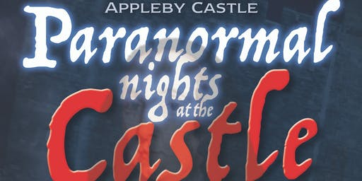 Appleby Castle Paranormal Weekend
