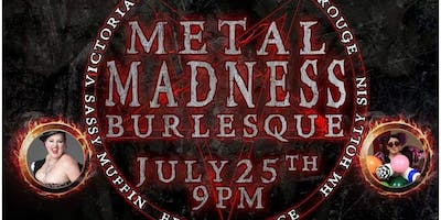 Metal Madness! An All Metal Burlesque Showcase!