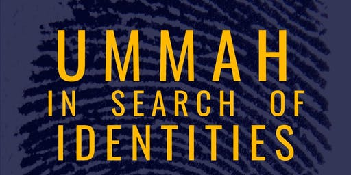 Ummah in Search of Identities :The Crisis of Identity in Modern Islam and Why it Matters