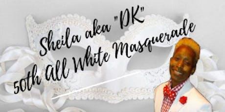 "Sheila aka ""DK"" 50th All White  Birthday Masquerade tickets"
