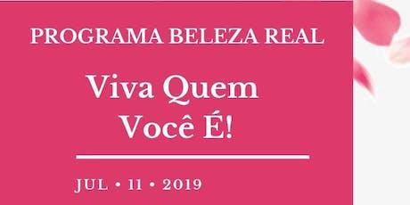 PROGRAMA BELEZA REAL - VIVA QUEM VOCÊ É! ingressos