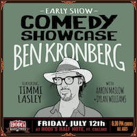 Comedy Showcase feat. Ben Kronberg w/ Timmi Lasley, Aaron Maslow, Dylan Williams (EARLY SHOW)