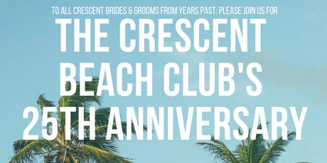 The Crescent Beach Club's 25th Anniversary tickets