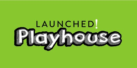 LAUNCHED! Playhouse - Presented by The She Is Project tickets