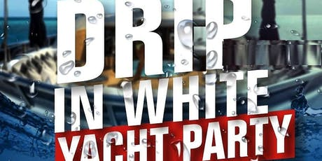 DRIP IN WHITE YACHT PARTY @ CABANA YACHT tickets