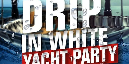 DRIP IN WHITE YACHT PARTY @ CABANA YACHT