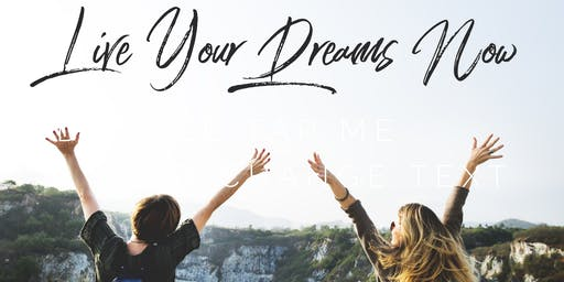 Live Your Dreams Now