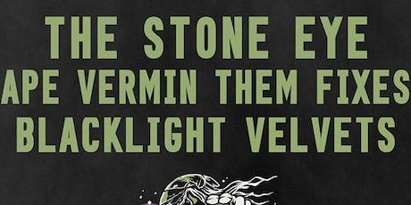 The Stone Eye w/ Ape Vermin, Them Fixes & Blacklight Velvets tickets