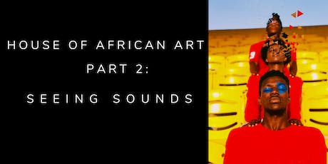 House of African Art Part 2 - Seeing Sounds | October 2019 tickets