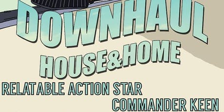 Downhaul w/ Commander Keen & Relatable Action Star tickets