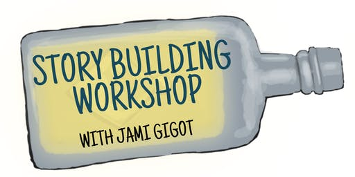 Story Building Workshop with Jami Gigot