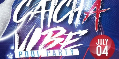 Catch A Vibe Pool Party 4th Of July tickets