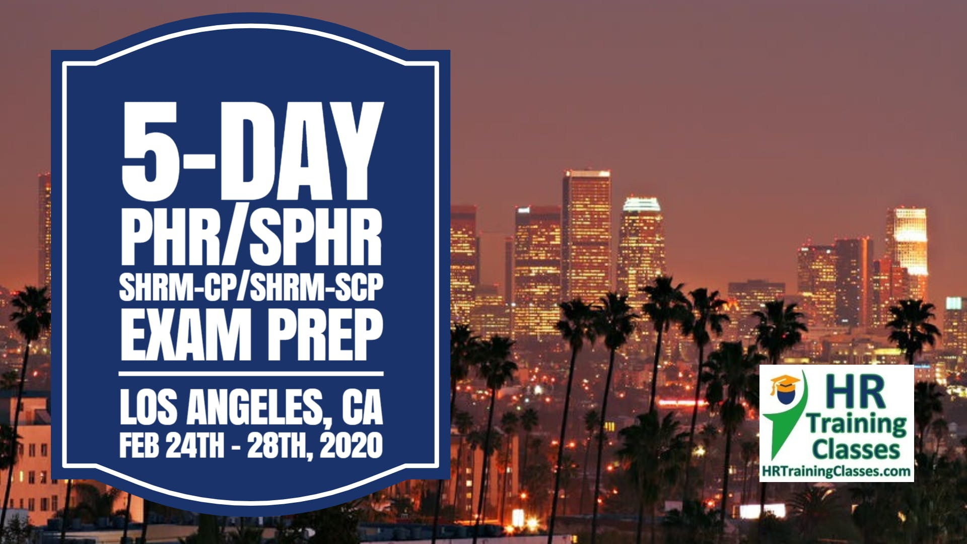5 Day PHR, SPHR, SHRM-CP and SHRM-SCP Exam Prep Boot Camp in Los Angeles