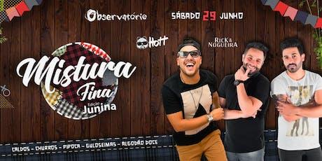 MISTURA FINA JUNINA - Sábado - 29/06 ingressos