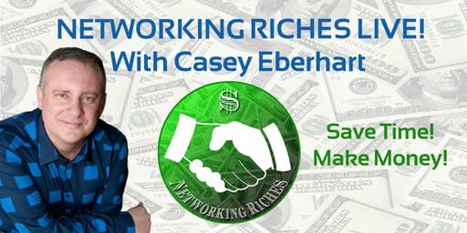 Make More Money with Networking Riches! 2 day LIVE event w Casey Eberhart-The Ideal Networker Colorado Springs