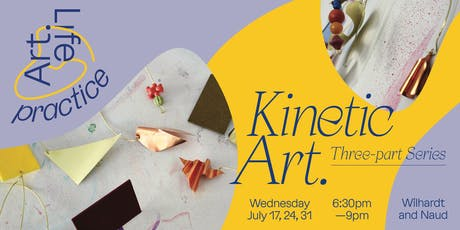 Art Life Practice: Kinetic Art Three-Part Series tickets