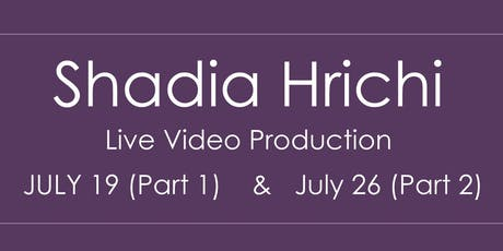 Shadia Hrichi ~ Live Video Production (Part 1: July 19 ~ Part 2: July 26) tickets