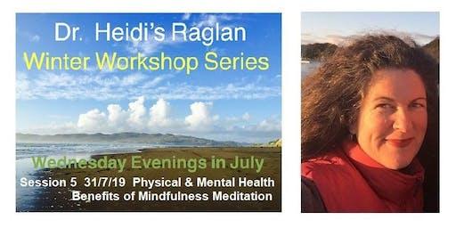 Dr. Heidi's Raglan Winter Workshop Series, Session 5, Physical & Mental Health Benefits of Mindfulness Meditation.