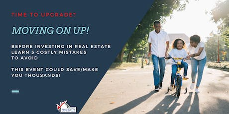 Moving on Up! Before Investing in Real Estate, Learn 5 Costly Mistakes to Avoid  tickets