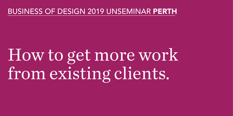 How to get more business from existing clients: Perth tickets