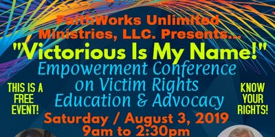 """Victorious Is My Name!"" Empowerment Conference on Victim Rights, Education & Advocacy, Hosted by FaithWorks Unlimited Ministries, LLC."