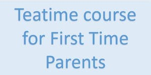 FULLY BOOKED BWH Parent Ed 1st Time Parents - Teatime...