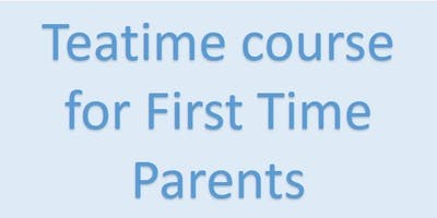 FULLY BOOKED BWH Parent Ed 1st Time Parents - Teatime Course