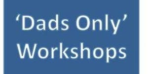 """BWH Parent Ed """"Dads Only"""" workshop 2 hours session for..."""