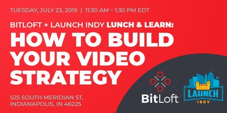 BitLoft & Launch Indy Lunch & Learn: How To Build Your Video Strategy tickets
