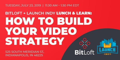 BitLoft & Launch Indy Lunch & Learn: How To Build Your Video Strategy