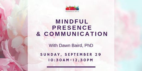 Mindful Presence & Communication with Dawn Baird, PhD tickets