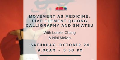 Movement As Medicine: Five Element Qigong, Calligraphy and Shiatsu