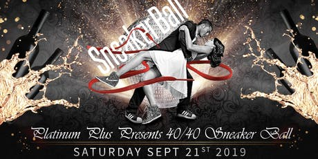 Platinum  Plus Presents 40/40 Sneaker Ball tickets
