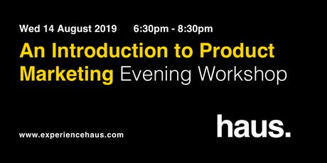 An Introduction to Product Marketing - An Evening Workshop by Experience Haus. tickets