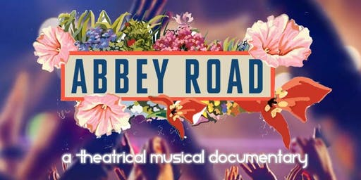 Abbey Road - The Beatles Last Album-A Theatrical Musical Documentary @ 9PM