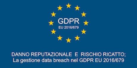 Danno reputazionale e rischio di ricatto; la gestione Data Breach nel GDPR biglietti