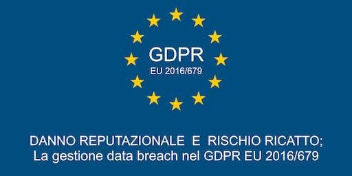 Danno reputazionale e rischio di ricatto; la gestione Data Breach nel GDPR
