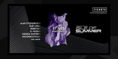 Isle of Summer | Season Closing w/ Fitzpatrick, Âme, Rush & mehr Tickets