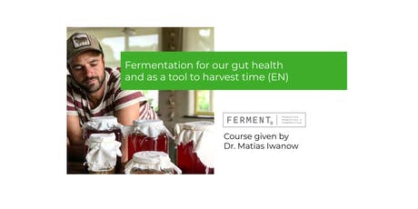 Fermentation for our gut health and as a tool to harvest time (EN) entradas