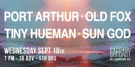 Port Arthur / Old Fox / Tiny Hueman / Sun God tickets