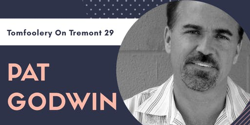 Tomfoolery On Tremont 29 // PAT GODWIN and Special Guests