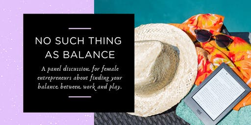 No Such Thing As Balance: Finding your flow between work &  play