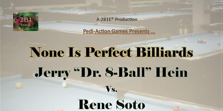 """None Is Perfect Billiards Game feat. Jerry """"Dr. 8-Ball"""" Hein vs Rene Soto tickets"""