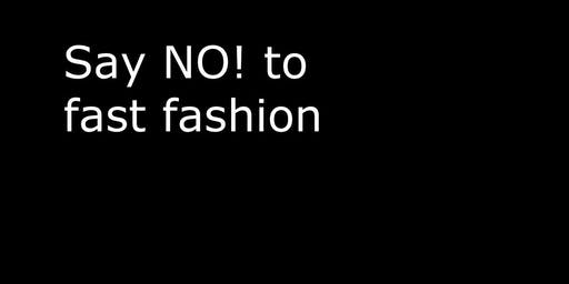 Say NO! to fast fashion