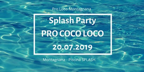 PRO COCO LOCO - Splash Party biglietti