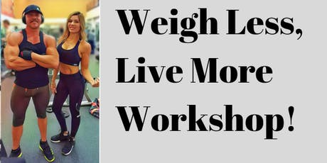 Weigh Less, Live more Workshop! tickets